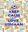 KEEP CALM AND LOVE  USMAAN - Personalised Poster A4 size