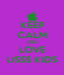 KEEP CALM AND LOVE USSS KIDS - Personalised Poster A4 size
