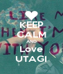 KEEP CALM AND Love UTAGI - Personalised Poster A4 size