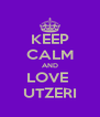 KEEP CALM AND LOVE  UTZERI - Personalised Poster A4 size