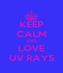 KEEP CALM AND LOVE UV RAYS - Personalised Poster A4 size