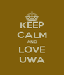 KEEP CALM AND LOVE UWA - Personalised Poster A4 size