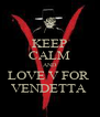 KEEP CALM AND LOVE V FOR  VENDETTA  - Personalised Poster A4 size