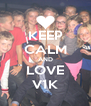 KEEP CALM AND LOVE V1K - Personalised Poster A4 size