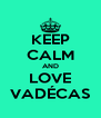 KEEP CALM AND LOVE VADÉCAS - Personalised Poster A4 size
