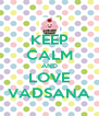 KEEP CALM AND LOVE VADSANA - Personalised Poster A4 size