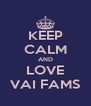 KEEP CALM AND LOVE VAI FAMS - Personalised Poster A4 size