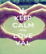 KEEP CALM AND LOVE VAL - Personalised Poster A4 size