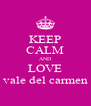 KEEP CALM AND LOVE vale del carmen - Personalised Poster A4 size