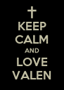 KEEP CALM AND LOVE VALEN - Personalised Poster A4 size