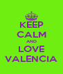 KEEP CALM AND LOVE VALENCIA - Personalised Poster A4 size