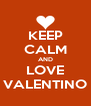 KEEP CALM AND LOVE VALENTINO - Personalised Poster A4 size
