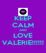 KEEP CALM AND LOVE VALERIE!!!!!! - Personalised Poster A4 size