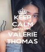 KEEP CALM AND LOVE VALERIE THOMAS - Personalised Poster A4 size