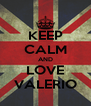 KEEP CALM AND LOVE VALERIO - Personalised Poster A4 size