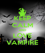 KEEP CALM AND LOVE VAMPIRE - Personalised Poster A4 size