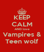 KEEP CALM AND love Vampires & Teen wolf - Personalised Poster A4 size