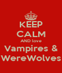 KEEP CALM AND love Vampires & WereWolves - Personalised Poster A4 size