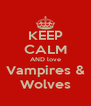 KEEP CALM AND love Vampires & Wolves - Personalised Poster A4 size