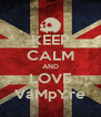 KEEP CALM AND LOVE VaMpYre - Personalised Poster A4 size
