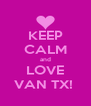 KEEP CALM and LOVE VAN TX!  - Personalised Poster A4 size