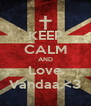 KEEP CALM AND Love Vandaa.<3 - Personalised Poster A4 size