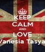 KEEP CALM AND LOVE Vanesia Tasya  - Personalised Poster A4 size
