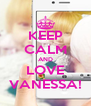 KEEP CALM AND LOVE VANESSA! - Personalised Poster A4 size