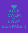 KEEP CALM AND LOVE VANESSA :) - Personalised Poster A4 size
