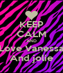 KEEP CALM AND Love Vanessa And jolie - Personalised Poster A4 size