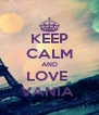 KEEP CALM AND LOVE  VANIA  - Personalised Poster A4 size