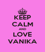 KEEP CALM AND LOVE VANIKA - Personalised Poster A4 size
