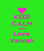 KEEP CALM AND Love Vannah - Personalised Poster A4 size