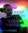 KEEP            CALM              AND LOVE VANNIA  - Personalised Poster A4 size