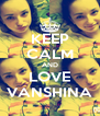 KEEP CALM AND LOVE VANSHINA - Personalised Poster A4 size