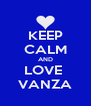 KEEP CALM AND LOVE  VANZA - Personalised Poster A4 size