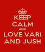 KEEP CALM AND LOVE VARI AND JUSH - Personalised Poster A4 size