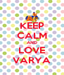 KEEP CALM AND LOVE VARYA - Personalised Poster A4 size