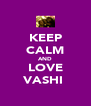 KEEP CALM AND LOVE VASHI  - Personalised Poster A4 size
