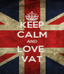 KEEP CALM AND LOVE  VAT - Personalised Poster A4 size