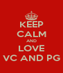 KEEP CALM AND LOVE VC AND PG - Personalised Poster A4 size