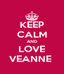 KEEP CALM AND LOVE VEANNE  - Personalised Poster A4 size