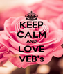 KEEP CALM AND LOVE VEB's - Personalised Poster A4 size