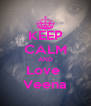 KEEP CALM AND Love  Veena - Personalised Poster A4 size