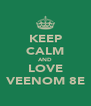KEEP CALM AND LOVE VEENOM 8E - Personalised Poster A4 size