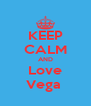 KEEP CALM AND Love Vega  - Personalised Poster A4 size