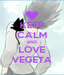 KEEP CALM AND LOVE VEGETA - Personalised Poster A4 size