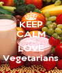 KEEP CALM AND LOVE Vegetarians - Personalised Poster A4 size