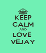 KEEP CALM AND LOVE  VEJAY - Personalised Poster A4 size