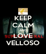 KEEP CALM AND LOVE VELLOSO - Personalised Poster A4 size